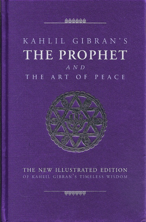 Kahlil Gibrans The Prophet And The Art Of Peace The New Illustrated Edition