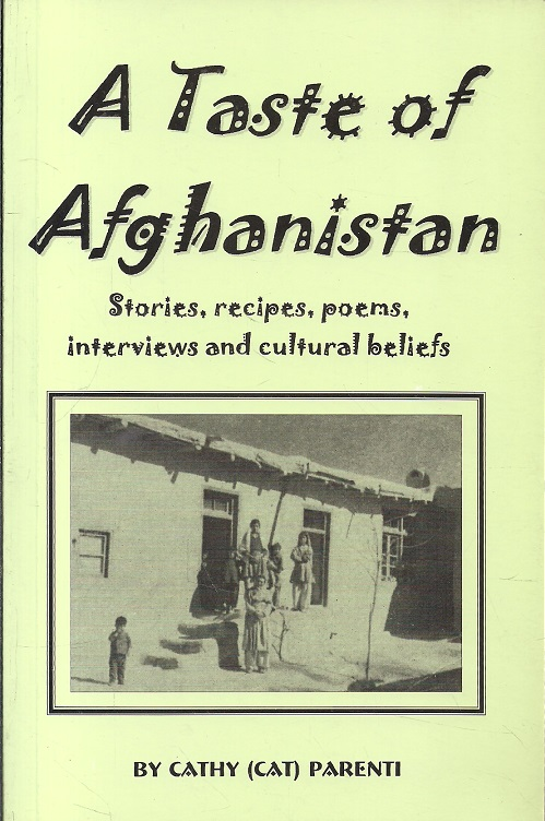 A Taste of Afghanistan: Stories, Recipes, Poems, Interviews and Cultural  Beliefs