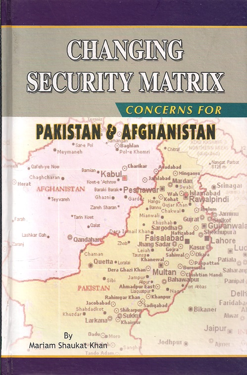 Changing Security Matrix: Concerns for Pakistan and Afghanistan