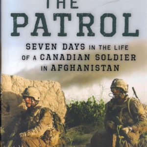 The Patrol Seven Days in The Life of A Canadian Soldier in Afghanistan Hardback