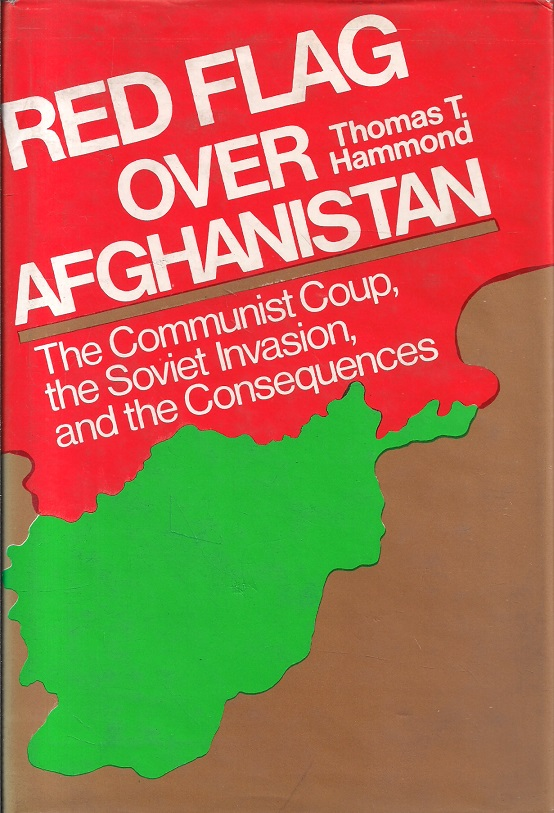 Red flag Over Afghanistan: The Communist Coup, the Soviet Invasion, and the  Consequences