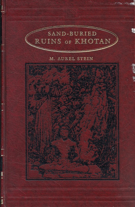 Sand Buried Ruins of Khotan: Personal Narrative of A Journey of  Archaeological and Geographical Exploration In Chinese Turkestan