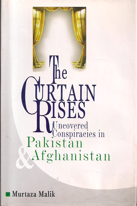 The Curtain Rises: Uncovered Conspiracies in Pakistan, Afghanistan