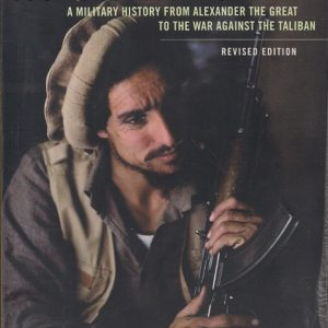 Afghanistan A Military History from Alexander the Great to the War Against the Taliban, Updated Version